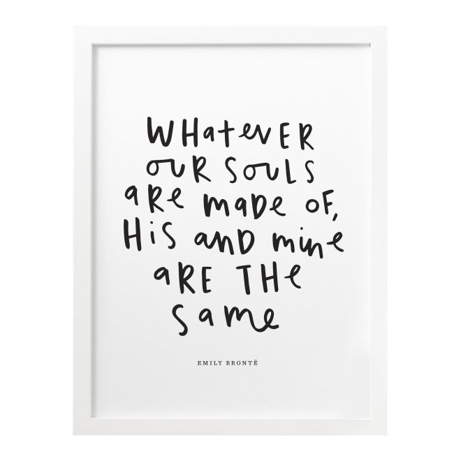 whatever-our-souls-are-made-of-emily-bronte-quote-typography-print